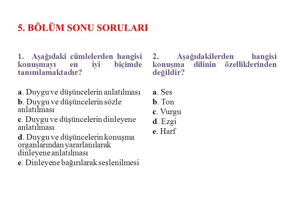 5.BÖLÜM SONU SORULARI 1. Aşağıdaki cümlelerden hangisi konuşmayı en iyi biçimde tanımlamaktadır.