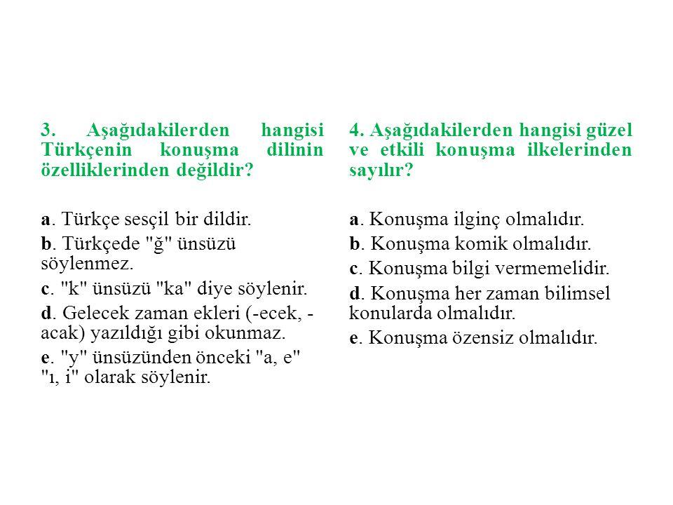 3.Aşağıdakilerden hangisi Türkçenin konuşma dilinin özelliklerinden değildir.