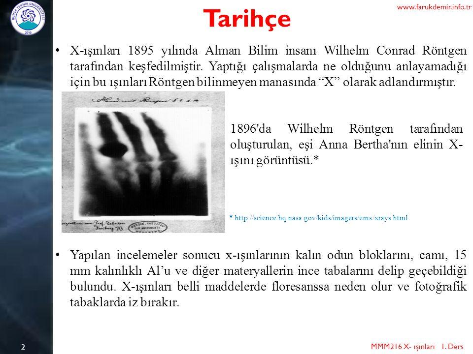 X-ışınları 1895 yılında Alman Bilim insanı Wilhelm Conrad Röntgen tarafından keşfedilmiştir. Yaptığı çalışmalarda ne olduğunu anlayamadığı için bu ışı