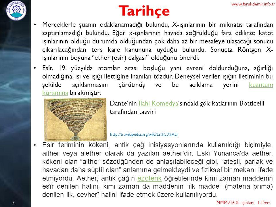 4 Tarihçe MMM216 X- ışınları 1. Ders www.farukdemir.info.tr Merceklerle şuanın odaklanamadı ğ ı bulundu, X-ışınlarının bir mıknatıs tarafından saptırı