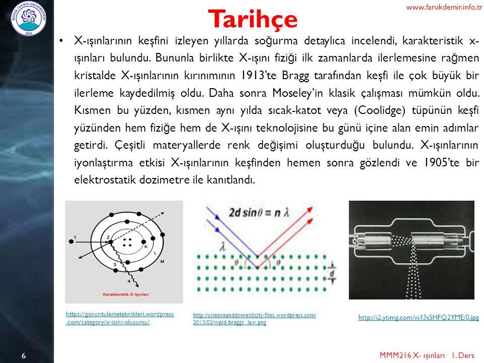 6 Tarihçe MMM216 X- ışınları 1. Ders www.farukdemir.info.tr X-ışınlarının keşfini izleyen yıllarda so ğ urma detaylıca incelendi, karakteristik x- ışı