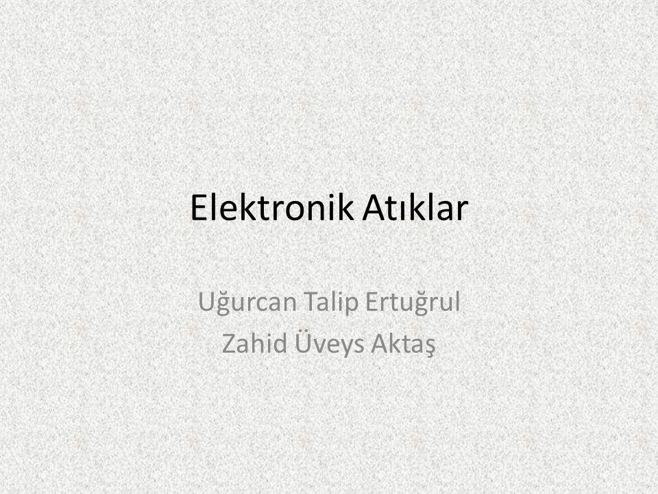 Elektronik Atıklar Uğurcan Talip Ertuğrul Zahid Üveys Aktaş