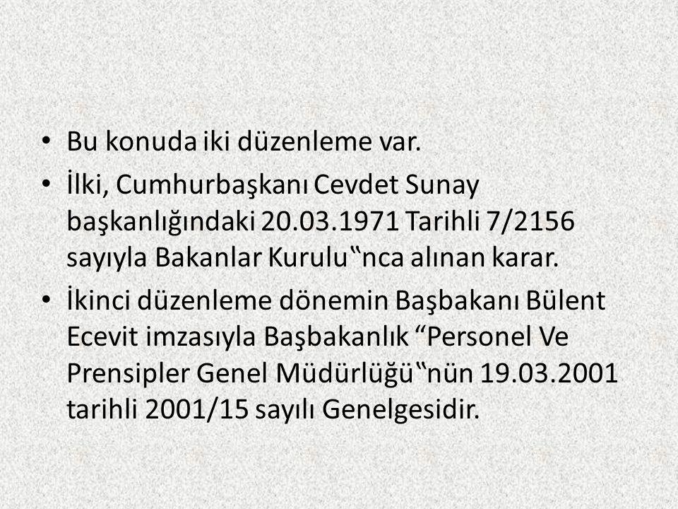 """Bu konuda iki düzenleme var. İlki, Cumhurbaşkanı Cevdet Sunay başkanlığındaki 20.03.1971 Tarihli 7/2156 sayıyla Bakanlar Kurulu""""nca alınan karar. İkin"""