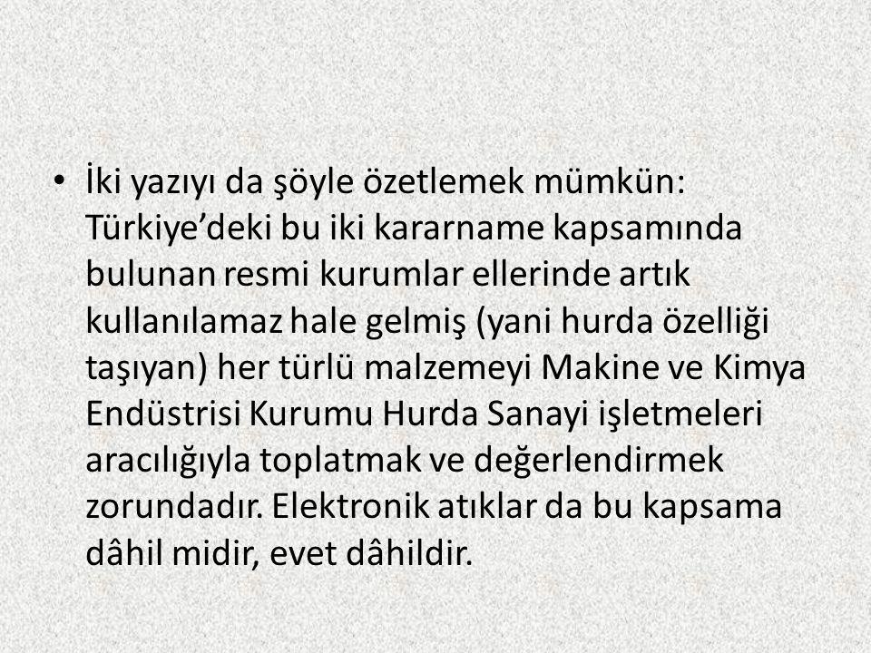 Ülkemizde Yürütülen Elektronik Atık Çalışmalarına Dair Bilgiler: İstanbul Yerel Elektronik Atıkların Sürdürülebilir Yönetimi Projesi (Smile)LIFE 06 TCY/TR/282 Proje kapsamında; yeniden kullanımı ve geri kazanımı mümkün olabilecek bilgisayarlar, İBB tarafından toplanarak kayıt altına alınmıştır.