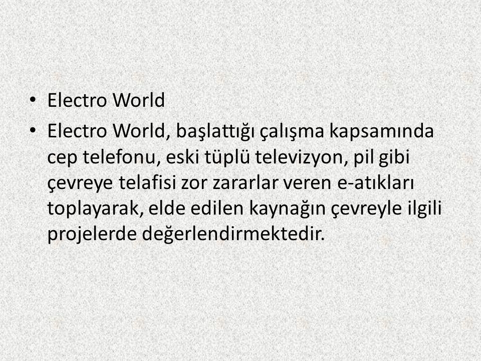 Electro World Electro World, başlattığı çalışma kapsamında cep telefonu, eski tüplü televizyon, pil gibi çevreye telafisi zor zararlar veren e-atıklar