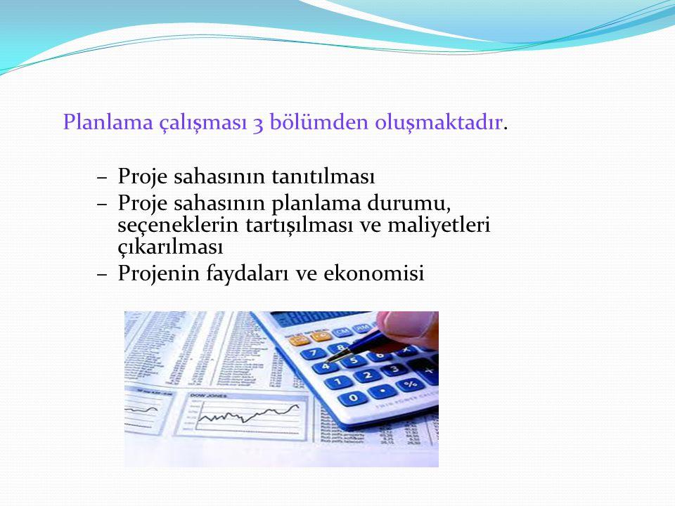 Planlama çalışması 3 bölümden oluşmaktadır. –Proje sahasının tanıtılması –Proje sahasının planlama durumu, seçeneklerin tartışılması ve maliyetleri çı