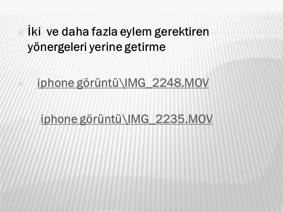  İki ve daha fazla eylem gerektiren yönergeleri yerine getirme  iphone görüntü\IMG_2248.MOViphone görüntü\IMG_2248.MOV  iphone görüntü\IMG_2235.MOV