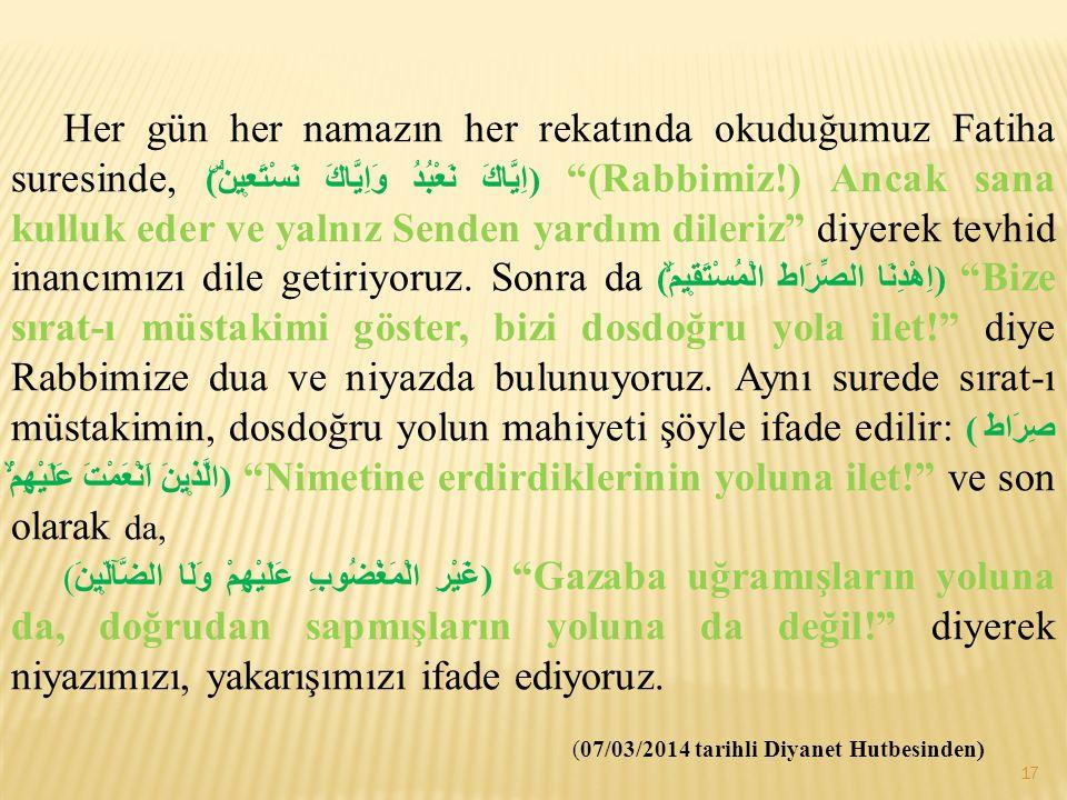 """Her gün her namazın her rekatında okuduğumuz Fatiha suresinde, (اِيَّاكَ نَعْبُدُ وَاِيَّاكَ نَسْتَع۪ينُۜ) """"(Rabbimiz!) Ancak sana kulluk eder ve yaln"""