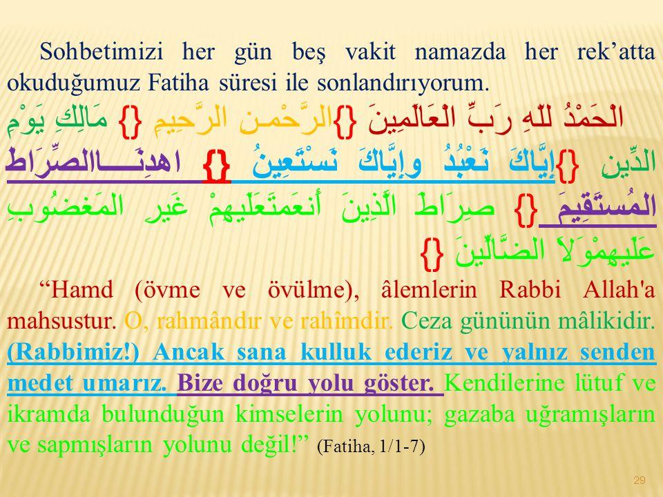 Sohbetimizi her gün beş vakit namazda her rek'atta okuduğumuz Fatiha süresi ile sonlandırıyorum. الْحَمْدُ للّهِ رَبِّ الْعَالَمِينَ {}الرَّحْمـنِ الر