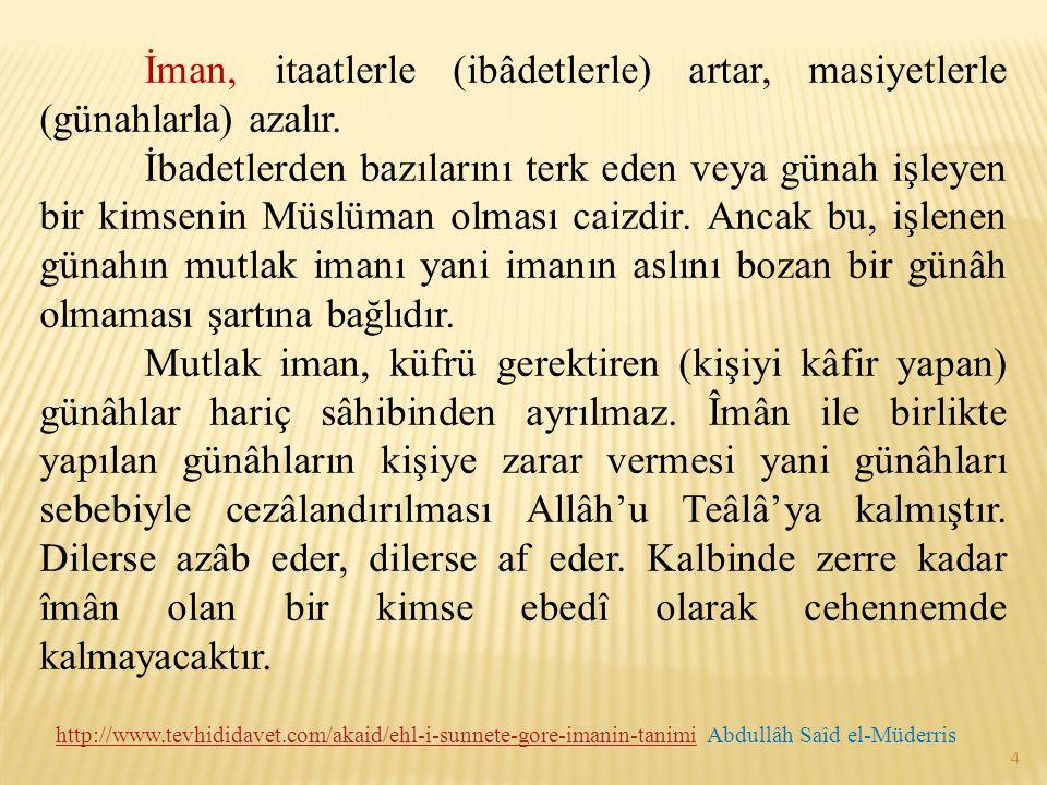 İman, itaatlerle (ibâdetlerle) artar, masiyetlerle (günahlarla) azalır. İbadetlerden bazılarını terk eden veya günah işleyen bir kimsenin Müslüman olm