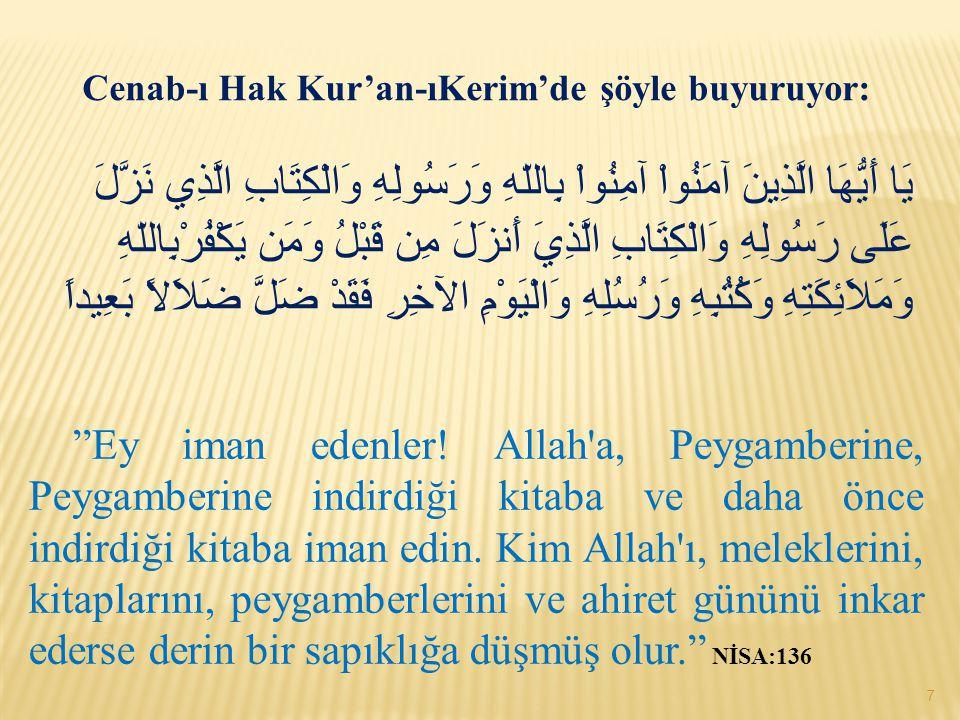 Cenab-ı Hak Kur'an-ıKerim'de şöyle buyuruyor: يَا أَيُّهَا الَّذِينَ آمَنُواْ آمِنُواْ بِاللّهِ وَرَسُولِهِ وَالْكِتَابِ الَّذِي نَزَّلَ عَلَى رَسُولِ