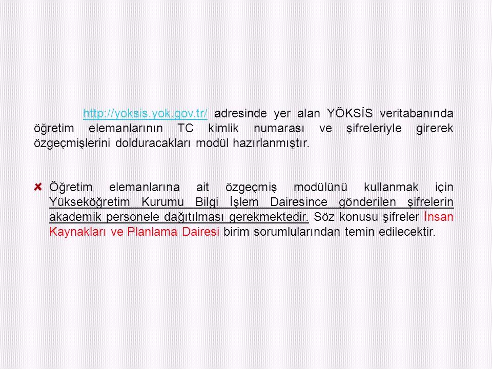http://yoksis.yok.gov.tr/http://yoksis.yok.gov.tr/ adresinde yer alan YÖKSİS veritabanında öğretim elemanlarının TC kimlik numarası ve şifreleriyle gi