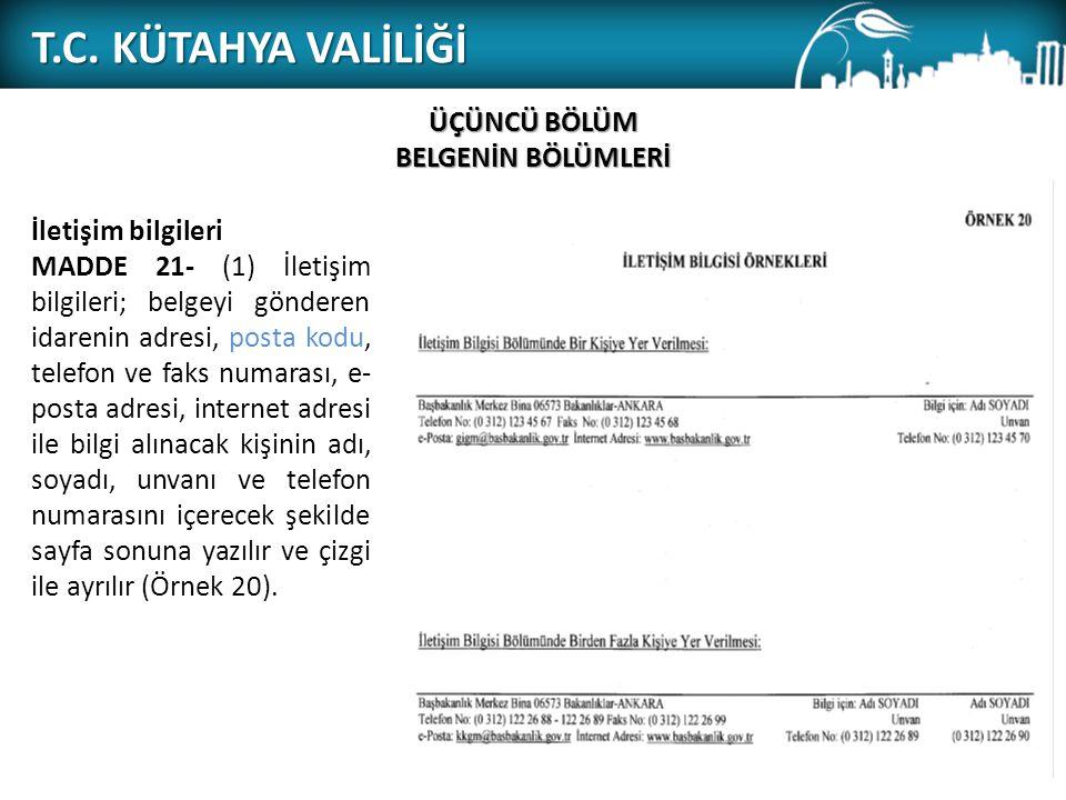 T.C. KÜTAHYA VALİLİĞİ ÜÇÜNCÜ BÖLÜM BELGENİN BÖLÜMLERİ İletişim bilgileri MADDE 21- (1) İletişim bilgileri; belgeyi gönderen idarenin adresi, posta kod