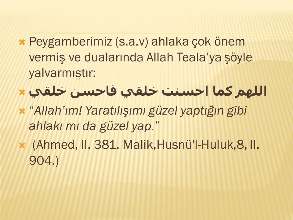 """ Peygamberimiz (s.a.v) ahlaka çok önem vermiş ve dualarında Allah Teala'ya şöyle yalvarmıştır:  اللهم كما احسنت خلقي فاحسن خلقي  """"Allah'ım! Yaratıl"""