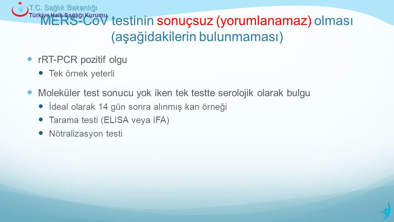Türkiye Halk Sağlığı Kurumu T.C. Sağlık Bakanlığı MERS-CoV testinin sonuçsuz (yorumlanamaz) olması (aşağidakilerin bulunmaması) rRT-PCR pozitif olgu T