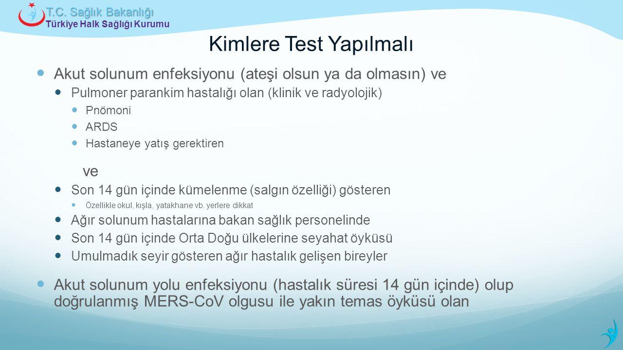 Türkiye Halk Sağlığı Kurumu T.C. Sağlık Bakanlığı Kimlere Test Yapılmalı Akut solunum enfeksiyonu (ateşi olsun ya da olmasın) ve Pulmoner parankim has