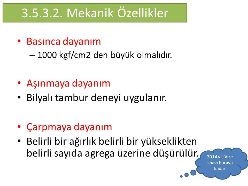 3.5.3.2.Mekanik Özellikler Basınca dayanım – 1000 kgf/cm2 den büyük olmalıdır.