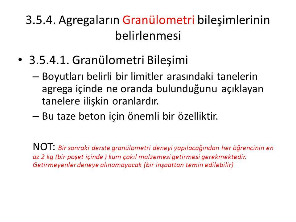 3.5.4. Agregaların Granülometri bileşimlerinin belirlenmesi 3.5.4.1. Granülometri Bileşimi – Boyutları belirli bir limitler arasındaki tanelerin agreg