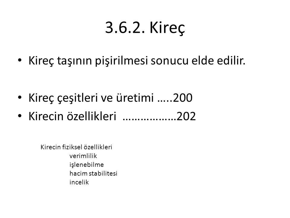 3.6.2.Kireç Kireç taşının pişirilmesi sonucu elde edilir.