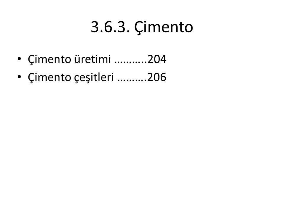 3.6.3. Çimento Çimento üretimi ………..204 Çimento çeşitleri ……….206