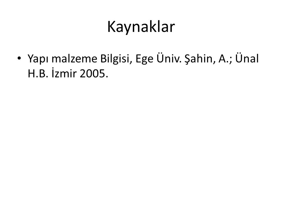 Kaynaklar Yapı malzeme Bilgisi, Ege Üniv. Şahin, A.; Ünal H.B. İzmir 2005.