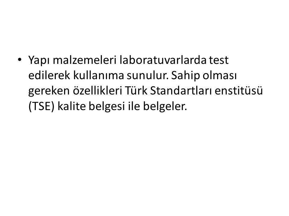 Yapı malzemeleri laboratuvarlarda test edilerek kullanıma sunulur. Sahip olması gereken özellikleri Türk Standartları enstitüsü (TSE) kalite belgesi i