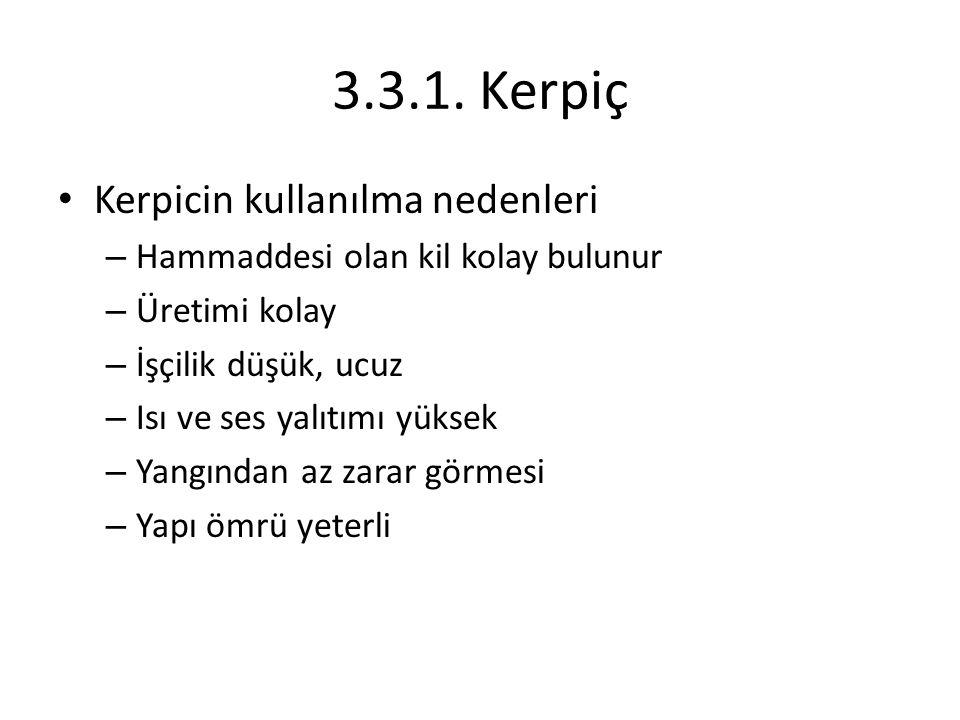 3.3.1. Kerpiç Kerpicin kullanılma nedenleri – Hammaddesi olan kil kolay bulunur – Üretimi kolay – İşçilik düşük, ucuz – Isı ve ses yalıtımı yüksek – Y