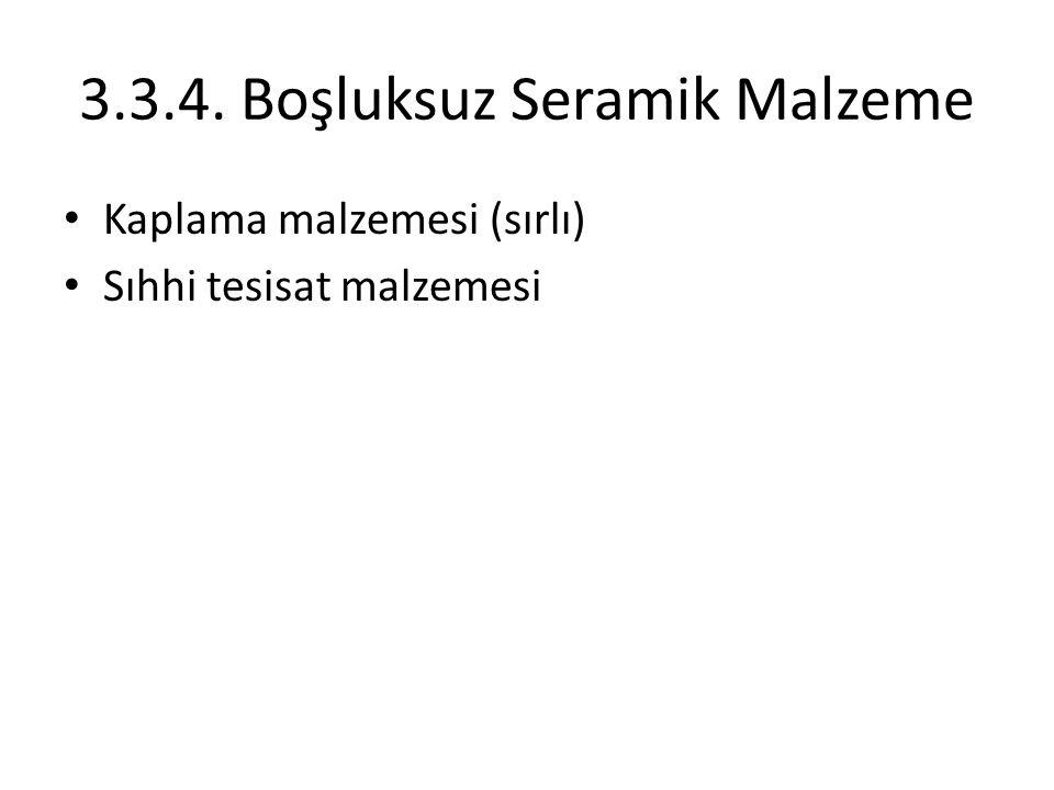 3.3.4. Boşluksuz Seramik Malzeme Kaplama malzemesi (sırlı) Sıhhi tesisat malzemesi