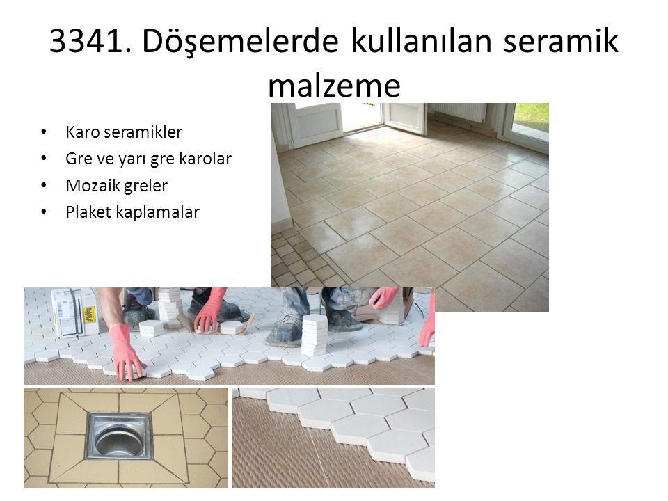 3341. Döşemelerde kullanılan seramik malzeme Karo seramikler Gre ve yarı gre karolar Mozaik greler Plaket kaplamalar