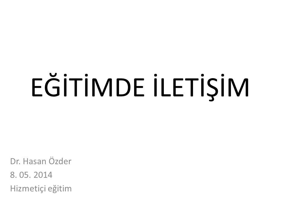 EĞİTİMDE İLETİŞİM Dr. Hasan Özder 8. 05. 2014 Hizmetiçi eğitim