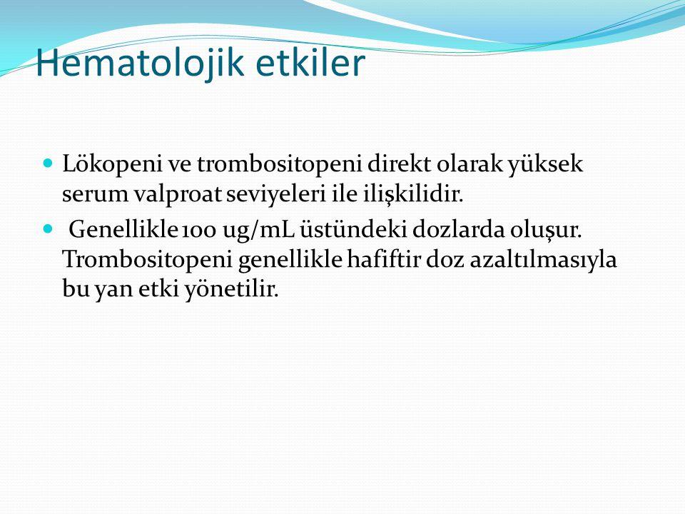 Hematolojik etkiler Lökopeni ve trombositopeni direkt olarak yüksek serum valproat seviyeleri ile ilişkilidir. Genellikle 100 ug/mL üstündeki dozlarda