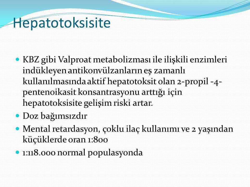 Hepatotoksisite KBZ gibi Valproat metabolizması ile ilişkili enzimleri indükleyen antikonvülzanların eş zamanlı kullanılmasında aktif hepatotoksit ola
