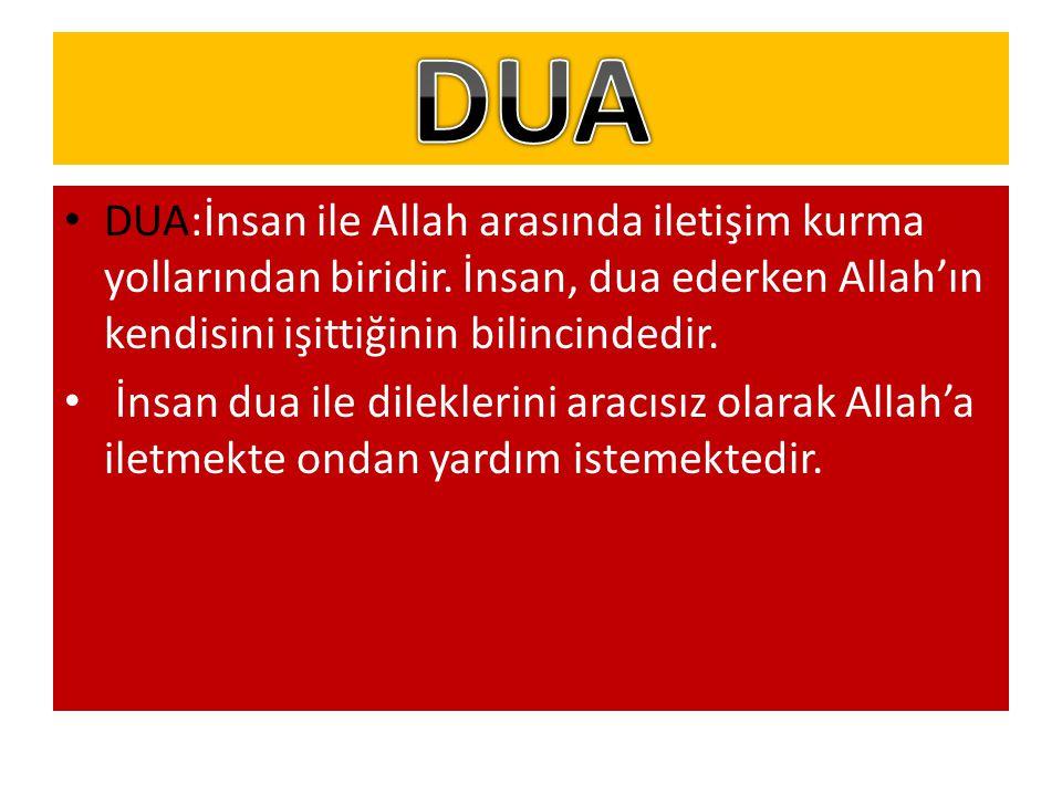 DUA:İnsan ile Allah arasında iletişim kurma yollarından biridir. İnsan, dua ederken Allah'ın kendisini işittiğinin bilincindedir. İnsan dua ile dilekl