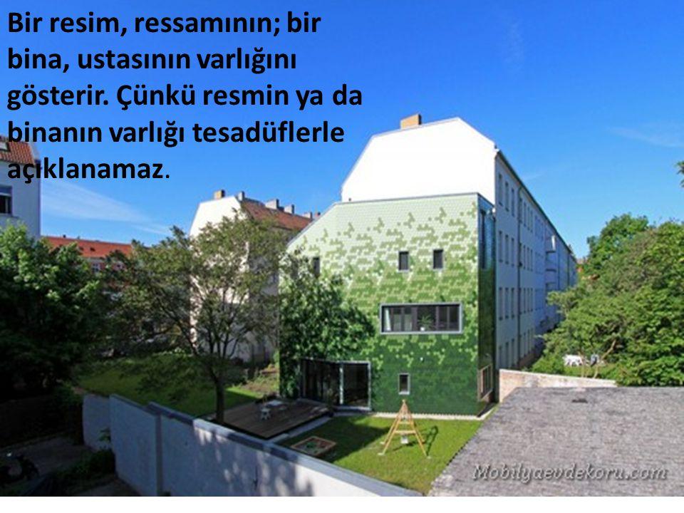 Bir resim, ressamının; bir bina, ustasının varlığını gösterir. Çünkü resmin ya da binanın varlığı tesadüflerle açıklanamaz.