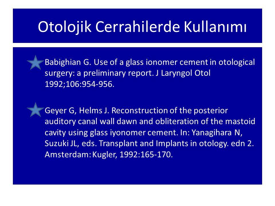 Otolojik Cerrahilerde Kullanımı Babighian G. Use of a glass ionomer cement in otological surgery: a preliminary report. J Laryngol Otol 1992;106:954-9