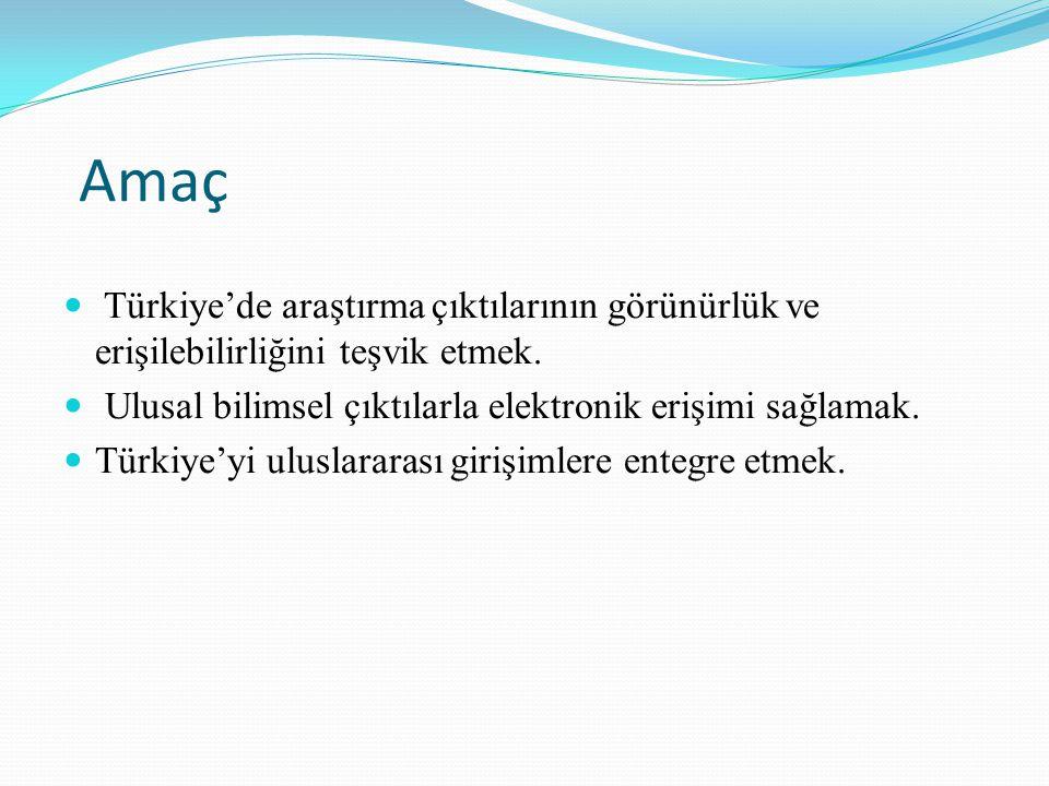 Amaç Türkiye'de araştırma çıktılarının görünürlük ve erişilebilirliğini teşvik etmek. Ulusal bilimsel çıktılarla elektronik erişimi sağlamak. Türkiye'