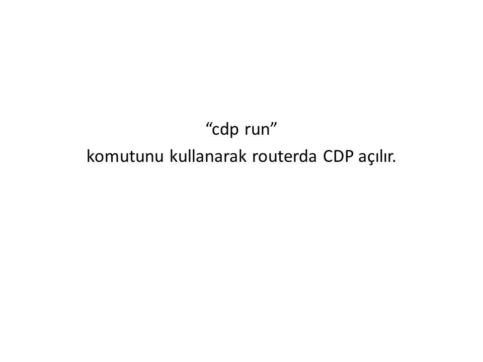 cdp run komutunu kullanarak routerda CDP açılır.