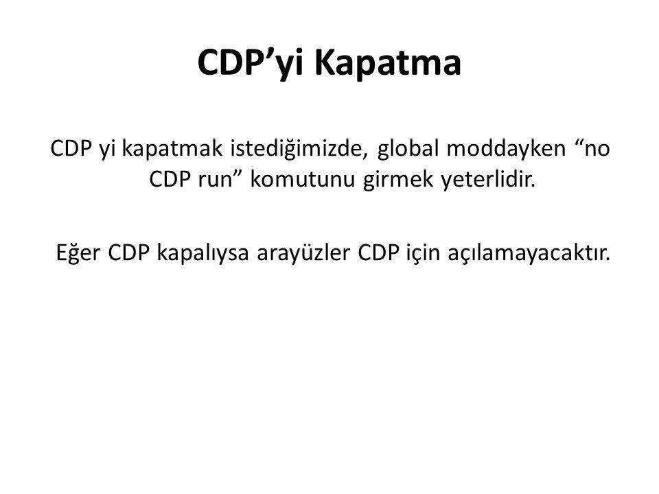 CDP'yi Kapatma CDP yi kapatmak istediğimizde, global moddayken no CDP run komutunu girmek yeterlidir.