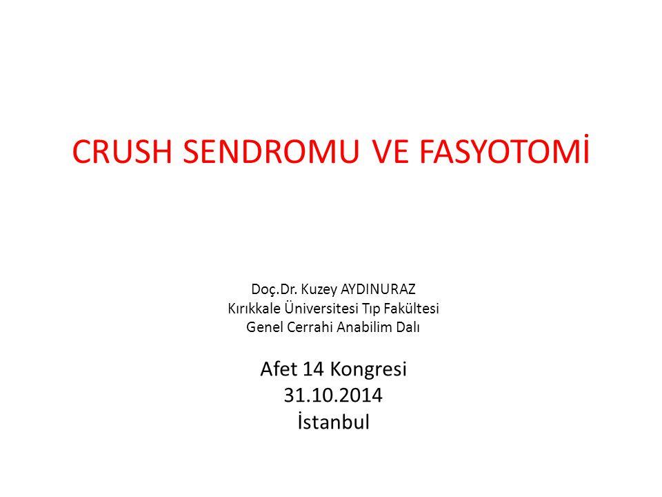 CRUSH SENDROMU VE FASYOTOMİ Doç.Dr. Kuzey AYDINURAZ Kırıkkale Üniversitesi Tıp Fakültesi Genel Cerrahi Anabilim Dalı Afet 14 Kongresi 31.10.2014 İstan