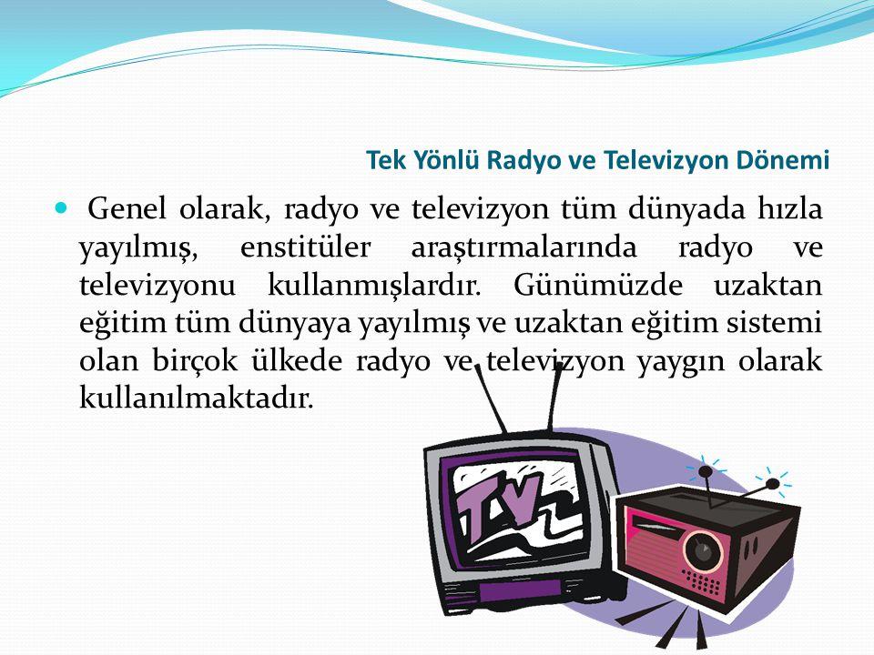 Tek Yönlü Radyo ve Televizyon Dönemi Genel olarak, radyo ve televizyon tüm dünyada hızla yayılmış, enstitüler araştırmalarında radyo ve televizyonu ku