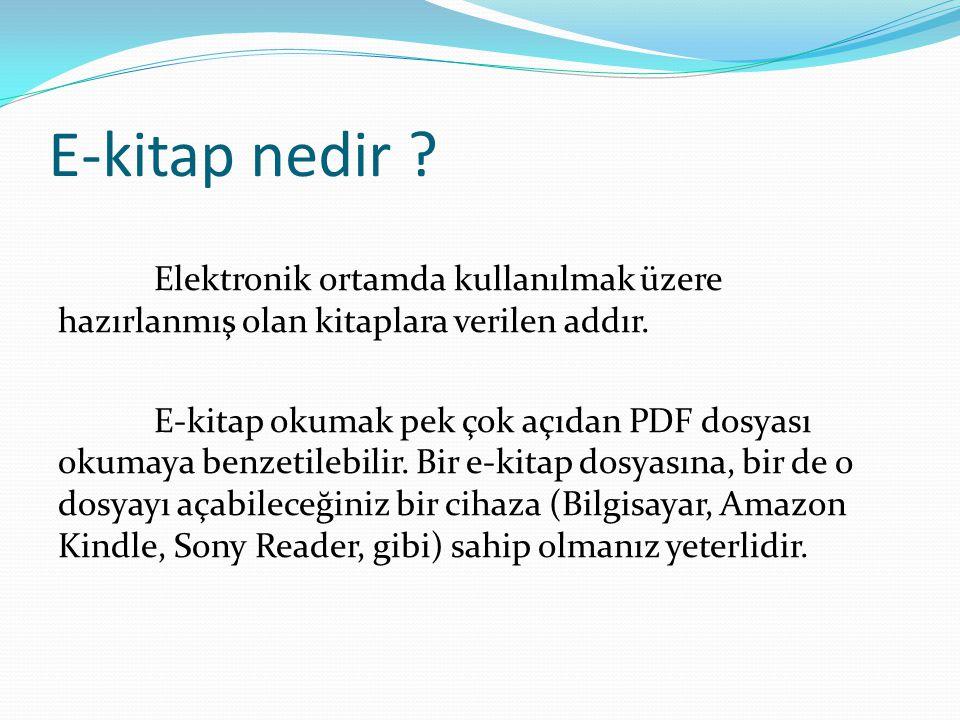 E-kitap nedir ? Elektronik ortamda kullanılmak üzere hazırlanmış olan kitaplara verilen addır. E-kitap okumak pek çok açıdan PDF dosyası okumaya benze