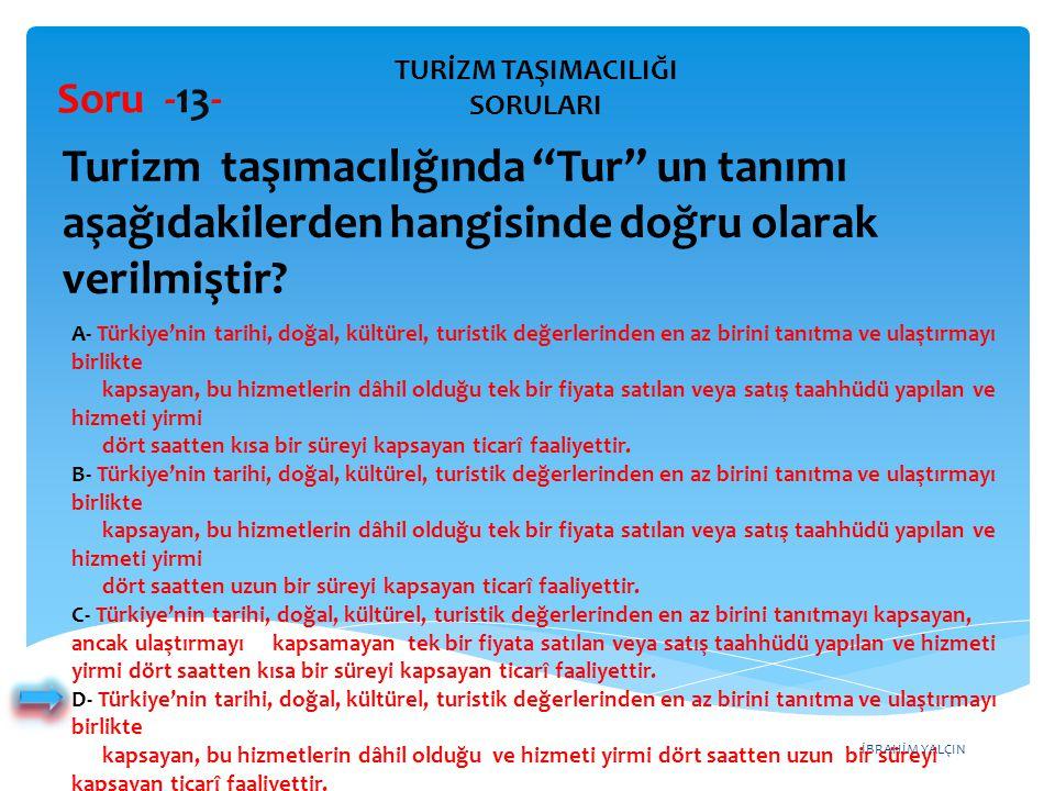 İBRAHİM YALÇIN A- Türkiye'nin tarihi, doğal, kültürel, turistik değerlerinden en az birini tanıtma ve ulaştırmayı birlikte kapsayan, bu hizmetlerin dâ