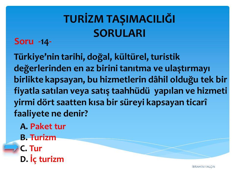 İBRAHİM YALÇIN A. Paket tur B. Turizm C. Tur D. İç turizm Türkiye'nin tarihi, doğal, kültürel, turistik değerlerinden en az birini tanıtma ve ulaştırm
