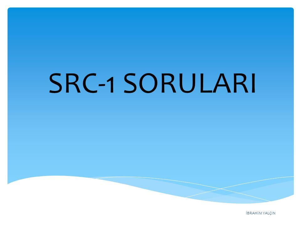 İBRAHİM YALÇIN SRC-1 SORULARI
