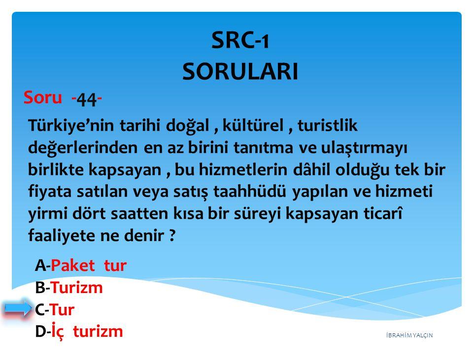 İBRAHİM YALÇIN A-Paket tur B-Turizm C-Tur D-İç turizm Türkiye'nin tarihi doğal, kültürel, turistlik değerlerinden en az birini tanıtma ve ulaştırmayı