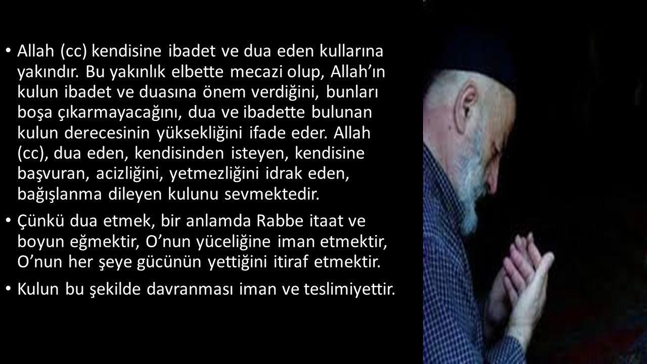 Dua etmeyen kullarına karşı Allah'ın sitemi şöyledir: De ki: 'Sizin duanız olmasaydı, Rabbim size değer verir miydi.