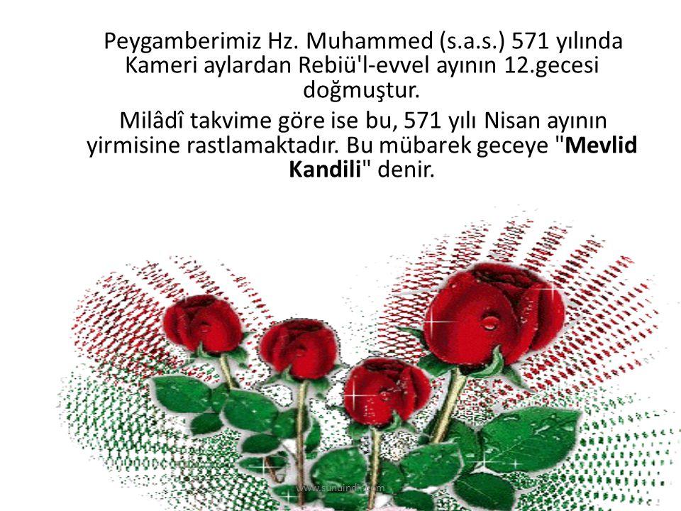 www.sunuindir.com Peygamberimiz Hz. Muhammed (s.a.s.) 571 yılında Kameri aylardan Rebiü'l-evvel ayının 12.gecesi doğmuştur. Milâdî takvime göre ise bu