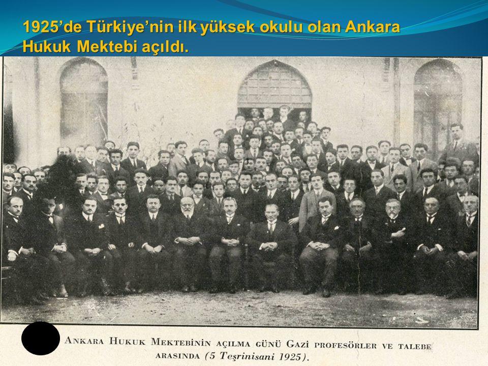 1925'de Türkiye'nin ilk yüksek okulu olan Ankara Hukuk Mektebi açıldı.