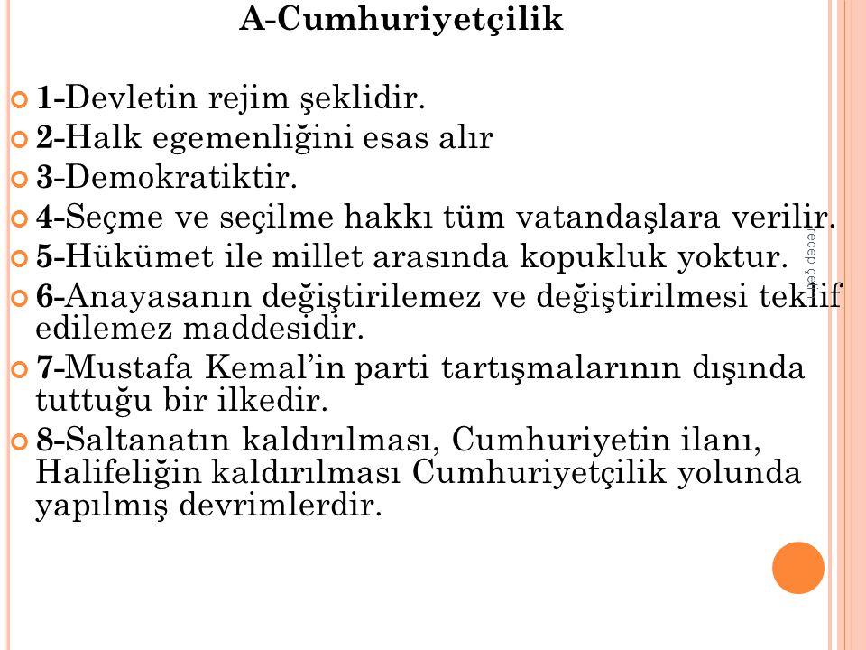 B-Milliyetçilik 1- Kurtuluş Savaşının yapılmasında ve Türk Devletinin kurulmasında temel ilke oldu.