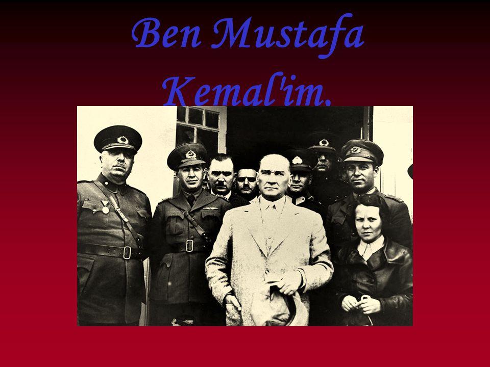 Ben Mustafa Kemal im,